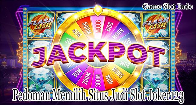 Pedoman Memilih Situs Judi Slot Joker123 Online yang Pasti Bayar