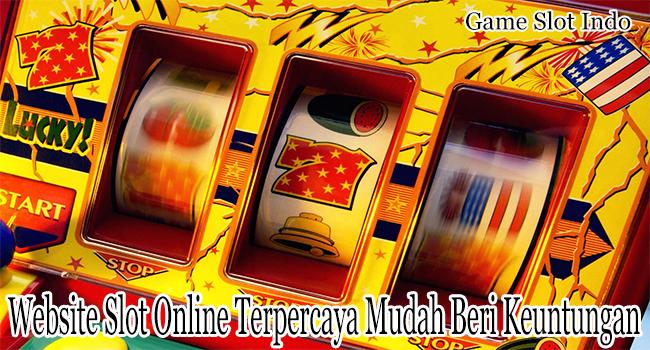 Website Slot Online Terpercaya Sangat Mudah Memberikan Keuntungan