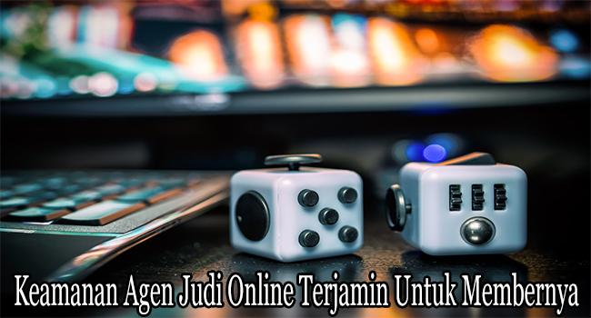 Keamanan Agen Judi Online Terjamin Untuk Membernya