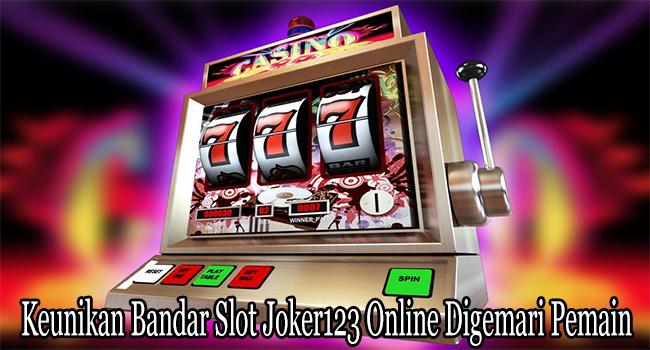 Keunikan Bandar Slot Joker123 Online Digemari Pemain